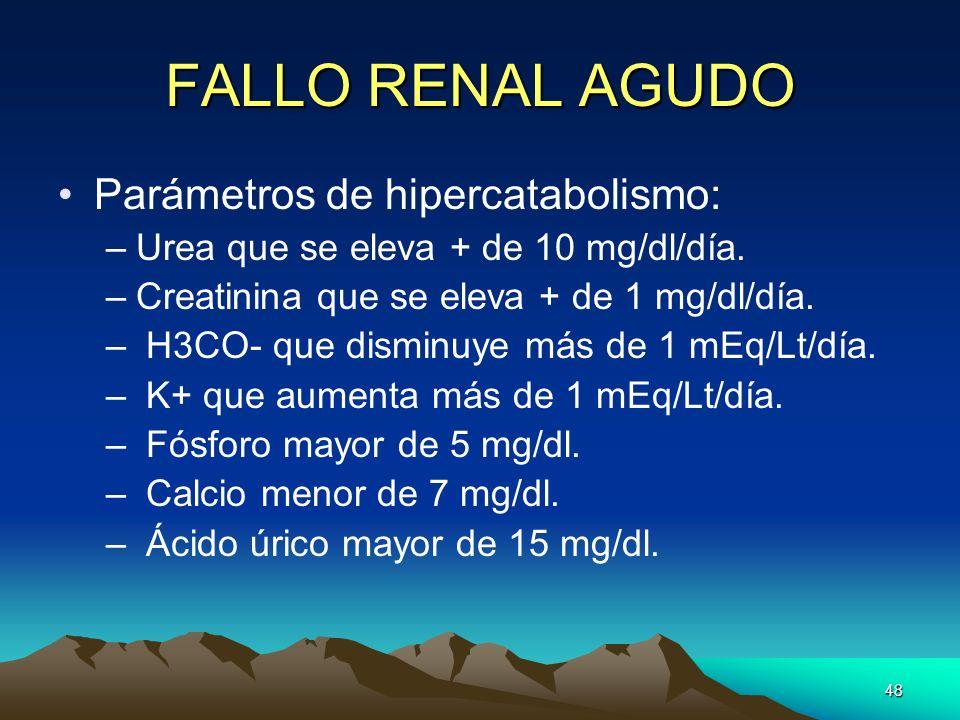 48 FALLO RENAL AGUDO Parámetros de hipercatabolismo: –Urea que se eleva + de 10 mg/dl/día. –Creatinina que se eleva + de 1 mg/dl/día. – H3CO- que dism