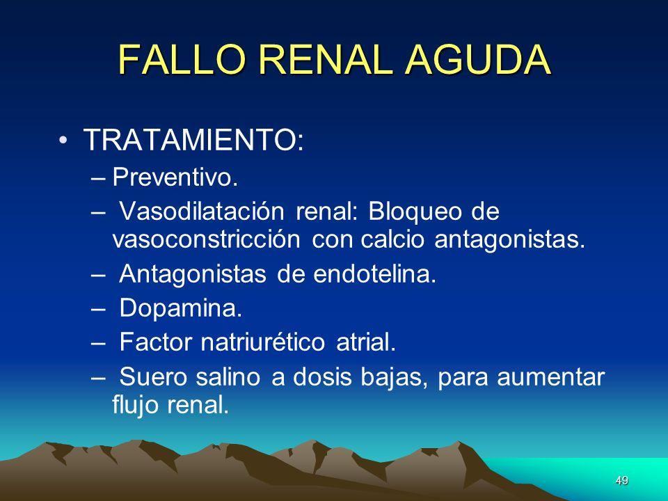 49 FALLO RENAL AGUDA TRATAMIENTO: –Preventivo. – Vasodilatación renal: Bloqueo de vasoconstricción con calcio antagonistas. – Antagonistas de endoteli