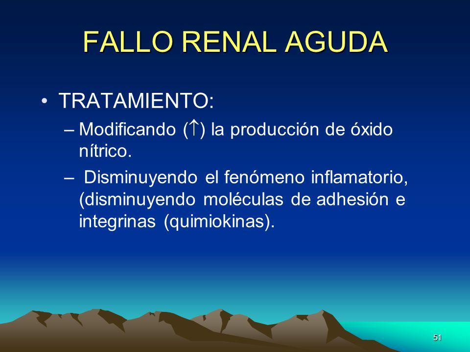 51 FALLO RENAL AGUDA TRATAMIENTO: –Modificando ( ) la producción de óxido nítrico. – Disminuyendo el fenómeno inflamatorio, (disminuyendo moléculas de