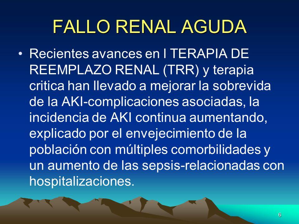 6 FALLO RENAL AGUDA Recientes avances en l TERAPIA DE REEMPLAZO RENAL (TRR) y terapia critica han llevado a mejorar la sobrevida de la AKI-complicacio