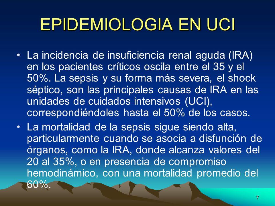 7 EPIDEMIOLOGIA EN UCI La incidencia de insuficiencia renal aguda (IRA) en los pacientes críticos oscila entre el 35 y el 50%. La sepsis y su forma má