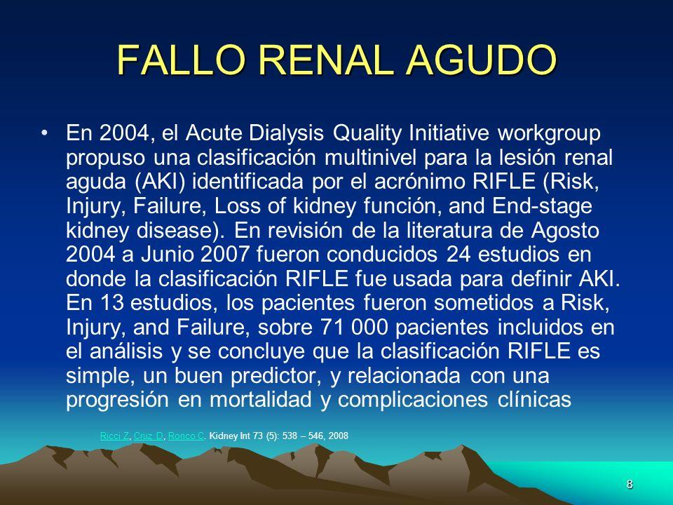 8 FALLO RENAL AGUDO En 2004, el Acute Dialysis Quality Initiative workgroup propuso una clasificación multinivel para la lesión renal aguda (AKI) iden