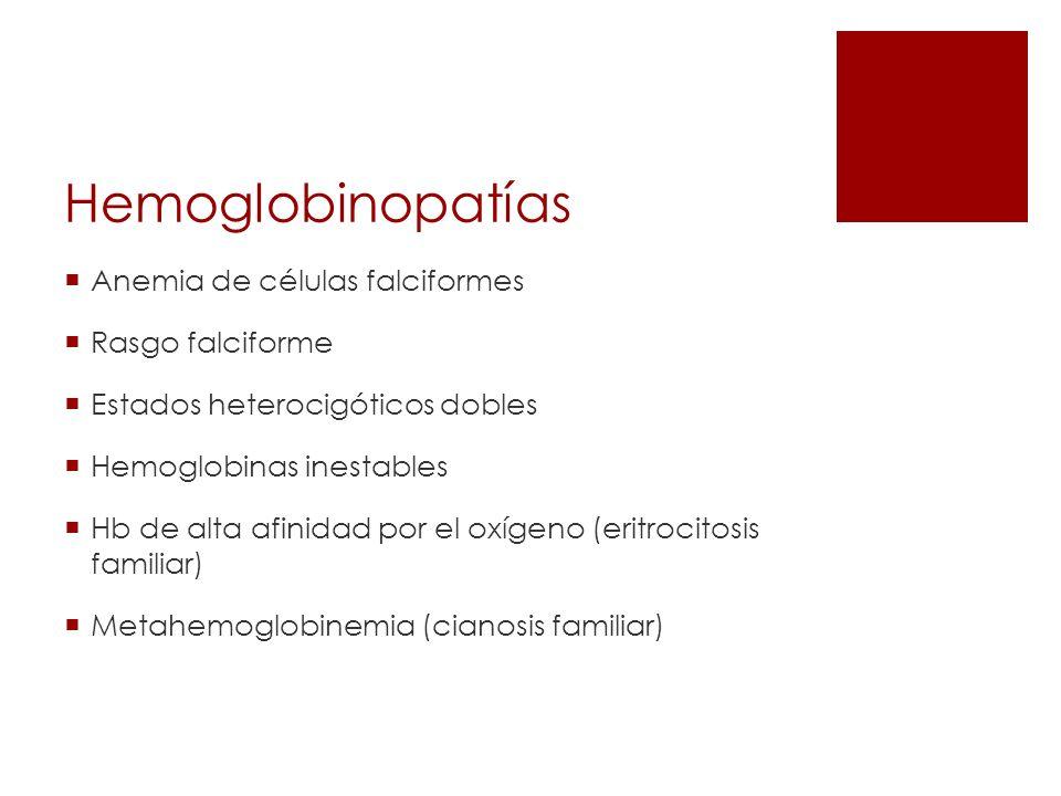 Hemoglobinopatías Anemia de células falciformes Rasgo falciforme Estados heterocigóticos dobles Hemoglobinas inestables Hb de alta afinidad por el oxí