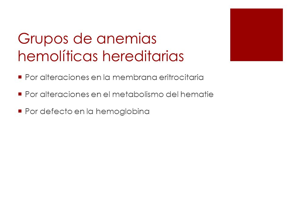 Grupos de anemias hemolíticas hereditarias Por alteraciones en la membrana eritrocitaria Por alteraciones en el metabolismo del hematie Por defecto en