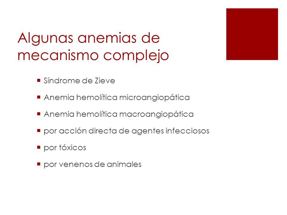 Algunas anemias de mecanismo complejo Síndrome de Zieve Anemia hemolítica microangiopática Anemia hemolítica macroangiopática por acción directa de ag