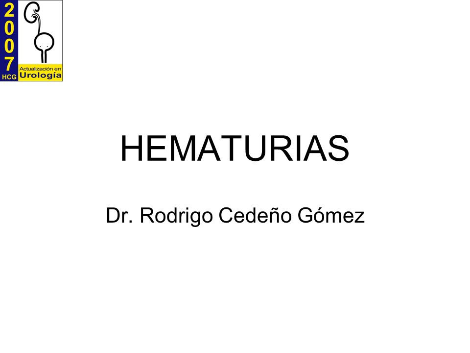 HEMATURIAS Dr. Rodrigo Cedeño Gómez
