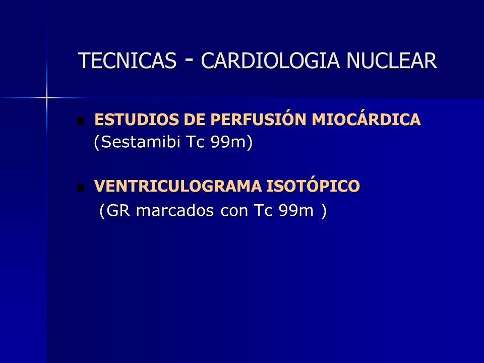 TECNICAS - CARDIOLOGIA NUCLEAR TECNICAS - CARDIOLOGIA NUCLEAR ESTUDIOS DE PERFUSIÓN MIOCÁRDICA ESTUDIOS DE PERFUSIÓN MIOCÁRDICA (Sestamibi Tc 99m) (Se