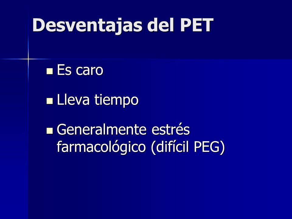 Desventajas del PET Es caro Es caro Lleva tiempo Lleva tiempo Generalmente estrés farmacológico (difícil PEG) Generalmente estrés farmacológico (difíc