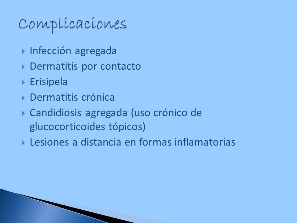 Infección agregada Dermatitis por contacto Erisipela Dermatitis crónica Candidiosis agregada (uso crónico de glucocorticoides tópicos) Lesiones a dist