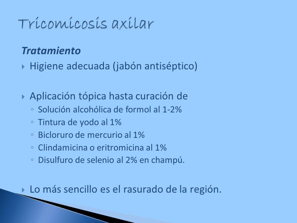 Tratamiento Higiene adecuada (jabón antiséptico) Aplicación tópica hasta curación de Solución alcohólica de formol al 1-2% Tintura de yodo al 1% Biclo