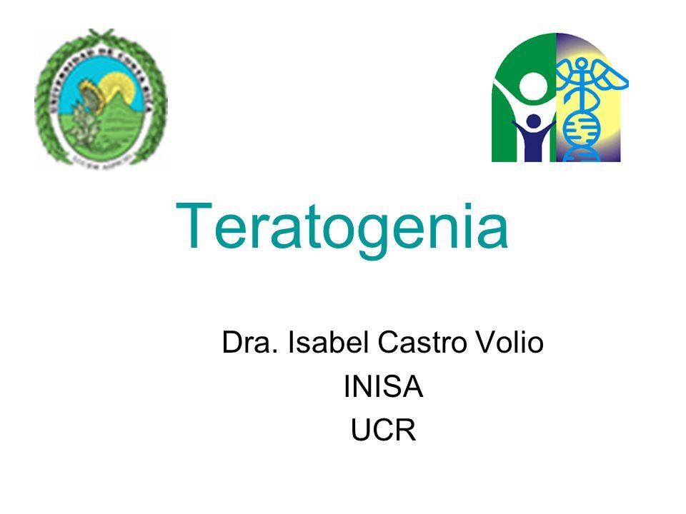 Teratogenia Dra. Isabel Castro Volio INISA UCR
