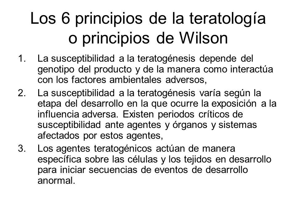 Los 6 principios de la teratología o principios de Wilson 1.La susceptibilidad a la teratogénesis depende del genotipo del producto y de la manera com