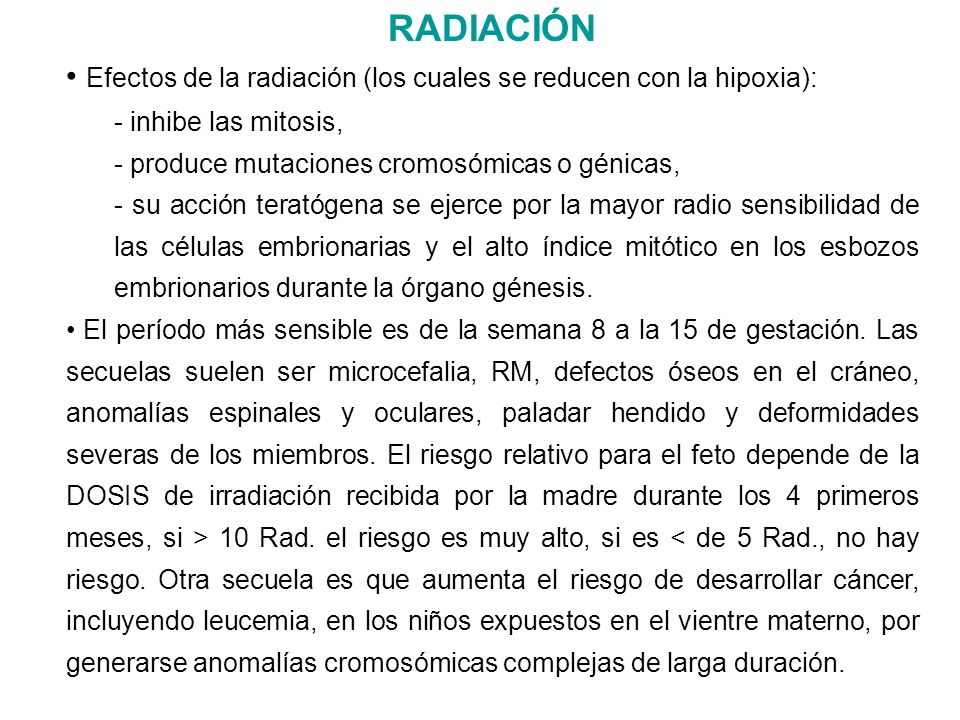 RADIACIÓN Efectos de la radiación (los cuales se reducen con la hipoxia): - inhibe las mitosis, - produce mutaciones cromosómicas o génicas, - su acci
