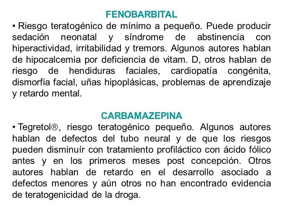 FENOBARBITAL Riesgo teratogénico de mínimo a pequeño. Puede producir sedación neonatal y síndrome de abstinencia con hiperactividad, irritabilidad y t
