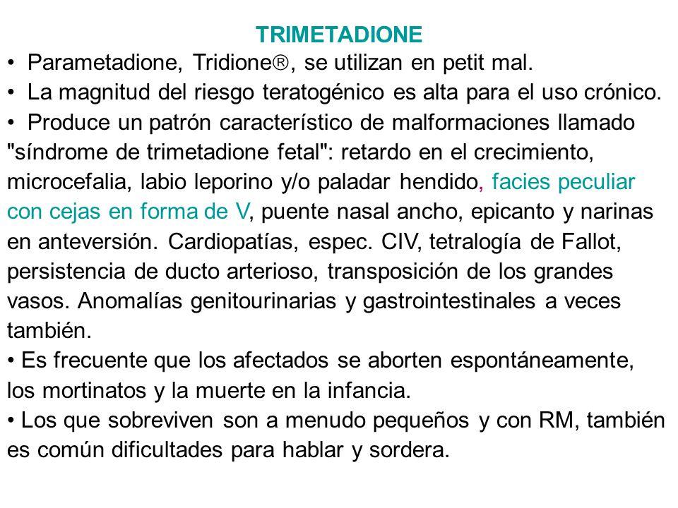 TRIMETADIONE Parametadione, Tridione, se utilizan en petit mal. La magnitud del riesgo teratogénico es alta para el uso crónico. Produce un patrón car