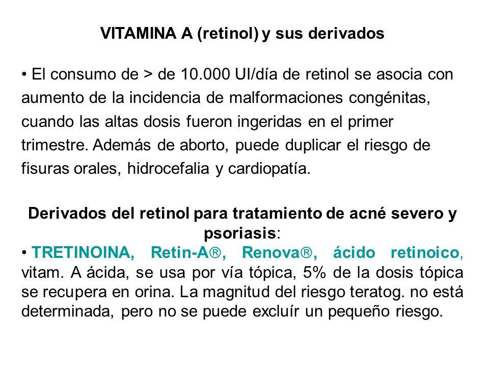 VITAMINA A (retinol) y sus derivados El consumo de > de 10.000 UI/día de retinol se asocia con aumento de la incidencia de malformaciones congénitas,