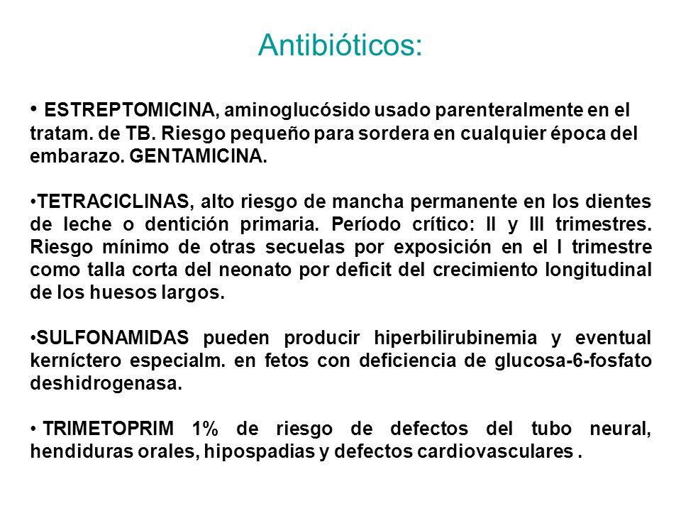 Antibióticos: ESTREPTOMICINA, aminoglucósido usado parenteralmente en el tratam. de TB. Riesgo pequeño para sordera en cualquier época del embarazo. G