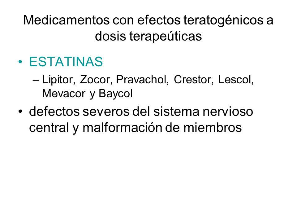 Medicamentos con efectos teratogénicos a dosis terapeúticas ESTATINAS –Lipitor, Zocor, Pravachol, Crestor, Lescol, Mevacor y Baycol defectos severos d