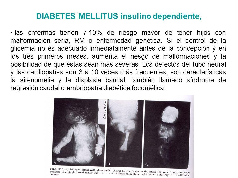 DIABETES MELLITUS insulino dependiente, las enfermas tienen 7-10% de riesgo mayor de tener hijos con malformación seria, RM o enfermedad genética. Si