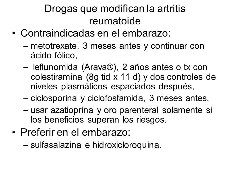 Drogas que modifican la artritis reumatoide Contraindicadas en el embarazo: –metotrexate, 3 meses antes y continuar con ácido fólico, – leflunomida (A
