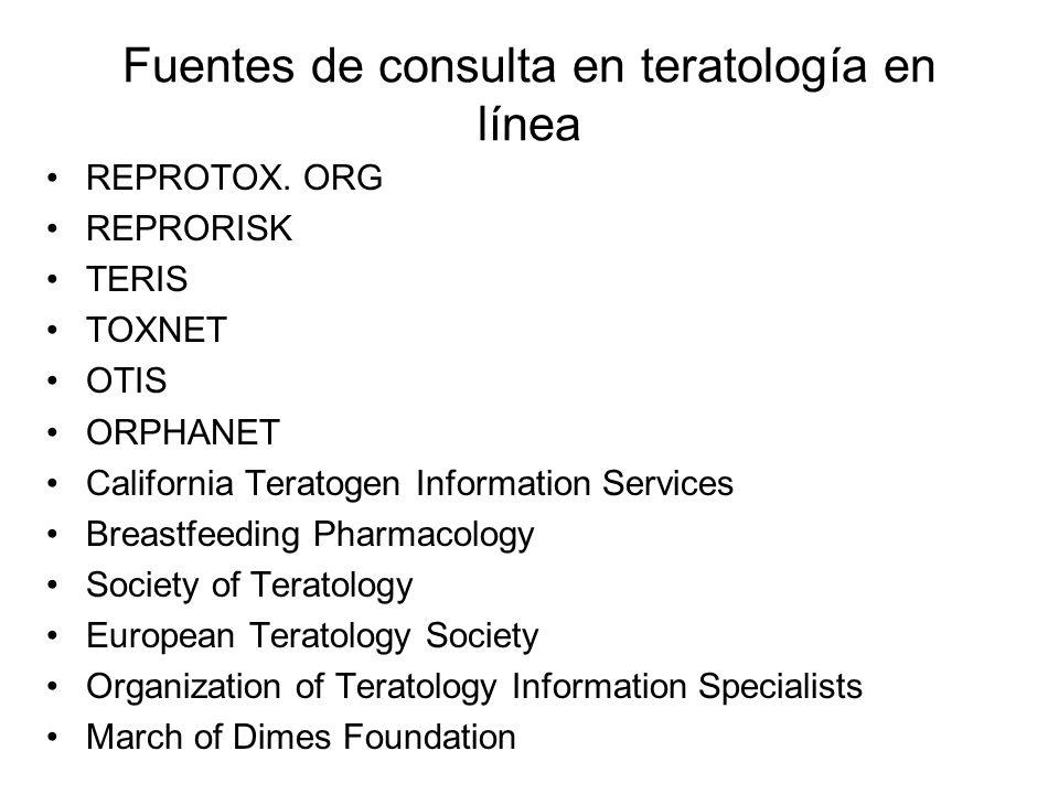 Fuentes de consulta en teratología en línea REPROTOX. ORG REPRORISK TERIS TOXNET OTIS ORPHANET California Teratogen Information Services Breastfeeding