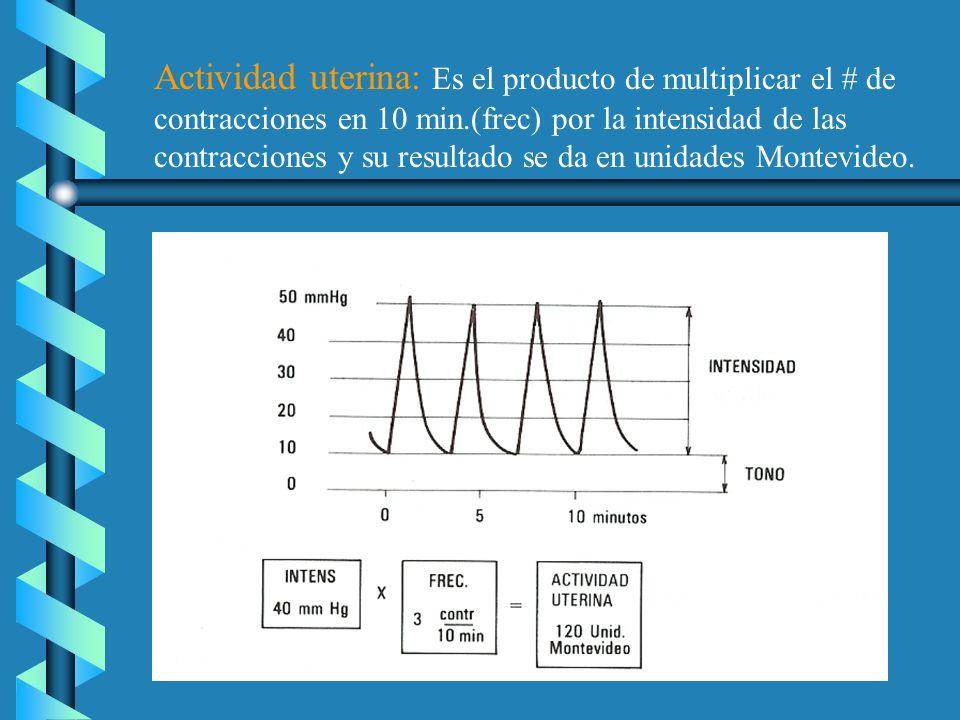 Actividad uterina: Es el producto de multiplicar el # de contracciones en 10 min.(frec) por la intensidad de las contracciones y su resultado se da en