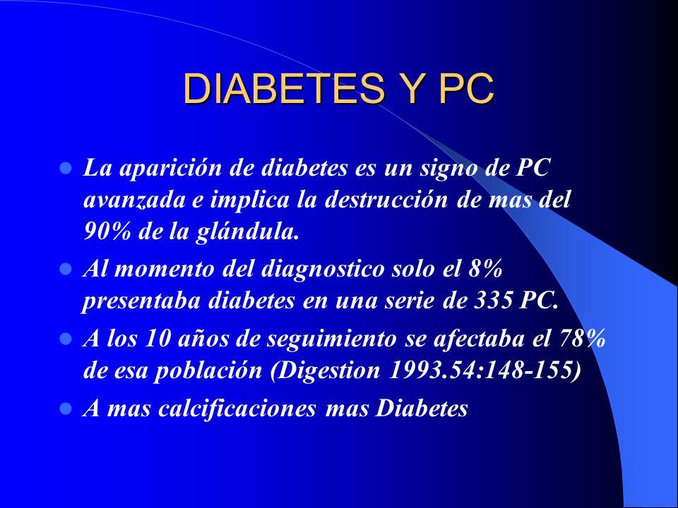 DIABETES Y PC La aparición de diabetes es un signo de PC avanzada e implica la destrucción de mas del 90% de la glándula. Al momento del diagnostico s