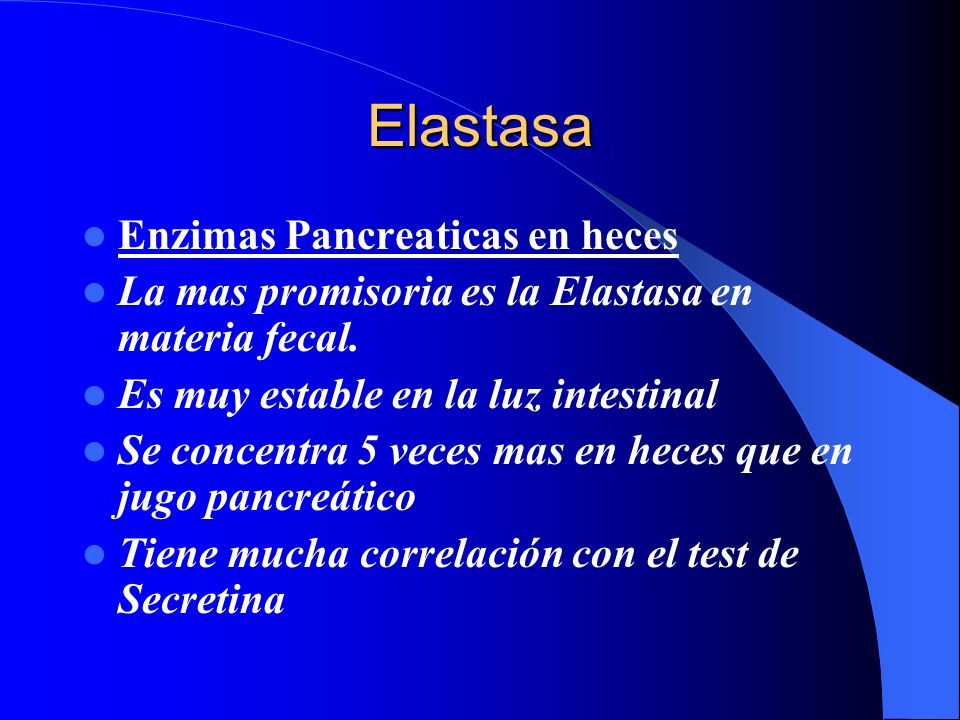 Elastasa Enzimas Pancreaticas en heces La mas promisoria es la Elastasa en materia fecal. Es muy estable en la luz intestinal Se concentra 5 veces mas