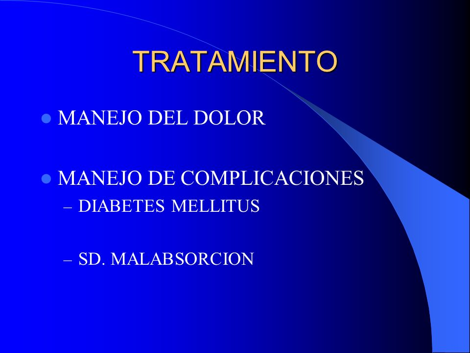 TRATAMIENTO MANEJO DEL DOLOR MANEJO DE COMPLICACIONES – DIABETES MELLITUS – SD. MALABSORCION