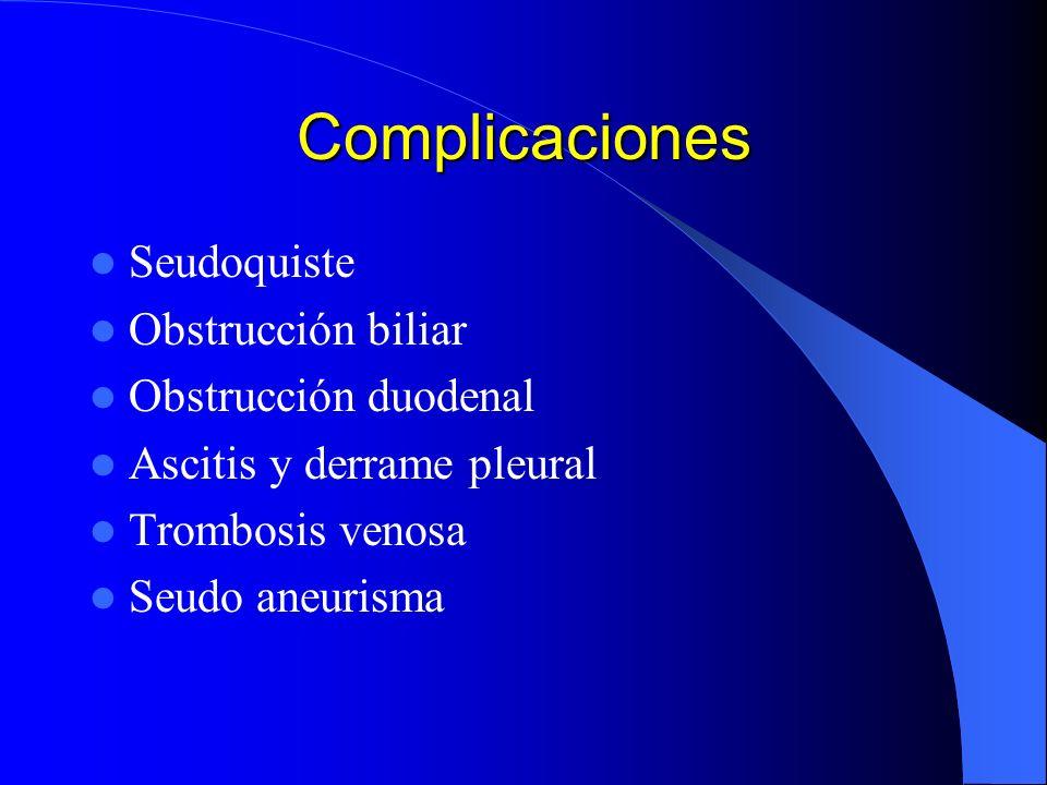 Complicaciones Seudoquiste Obstrucción biliar Obstrucción duodenal Ascitis y derrame pleural Trombosis venosa Seudo aneurisma