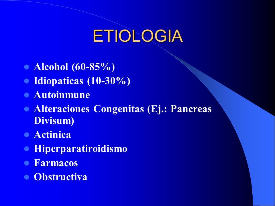 ETIOLOGIA Alcohol (60-85%) Idiopaticas (10-30%) Autoinmune Alteraciones Congenitas (Ej.: Pancreas Divisum) Actinica Hiperparatiroidismo Farmacos Obstr