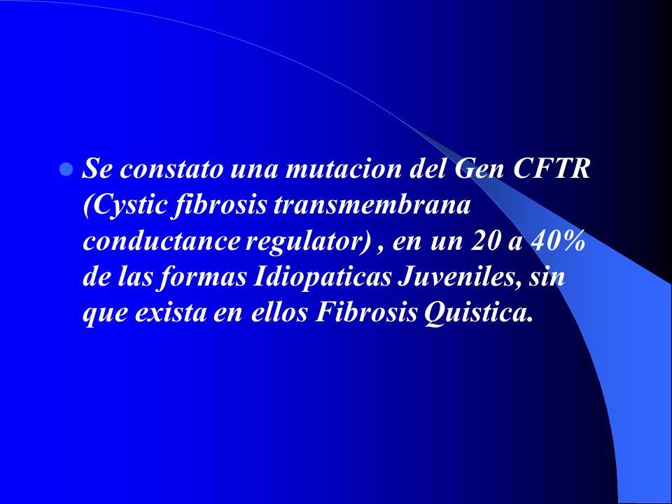 Se constato una mutacion del Gen CFTR (Cystic fibrosis transmembrana conductance regulator), en un 20 a 40% de las formas Idiopaticas Juveniles, sin q