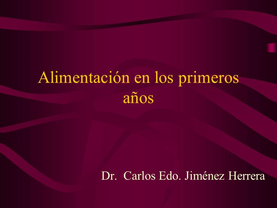 Alimentación en los primeros años Dr. Carlos Edo. Jiménez Herrera