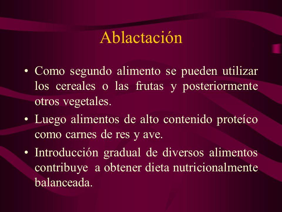 Ablactación Como segundo alimento se pueden utilizar los cereales o las frutas y posteriormente otros vegetales. Luego alimentos de alto contenido pro