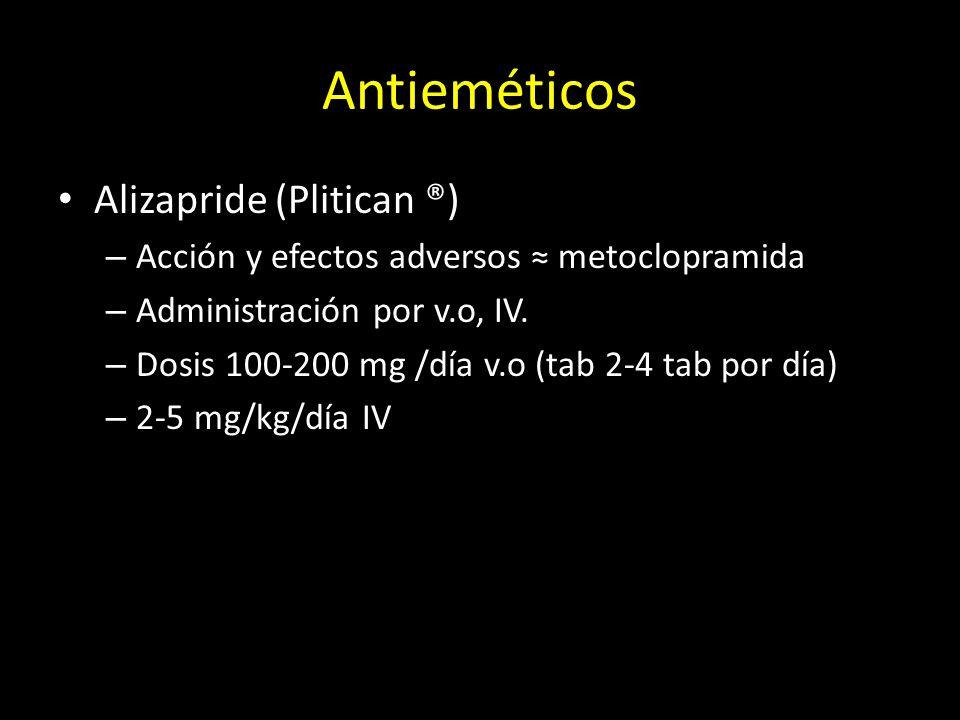 Antieméticos Alizapride (Plitican ®) – Acción y efectos adversos metoclopramida – Administración por v.o, IV. – Dosis 100-200 mg /día v.o (tab 2-4 tab
