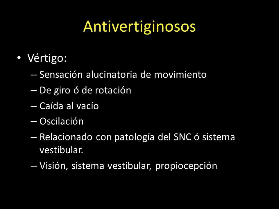 Antivertiginosos Vértigo: – Sensación alucinatoria de movimiento – De giro ó de rotación – Caída al vacío – Oscilación – Relacionado con patología del