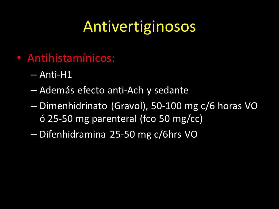 Antivertiginosos Antihistamínicos: – Anti-H1 – Además efecto anti-Ach y sedante – Dimenhidrinato (Gravol), 50-100 mg c/6 horas VO ó 25-50 mg parentera