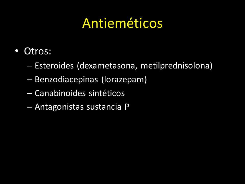 Antieméticos Otros: – Esteroides (dexametasona, metilprednisolona) – Benzodiacepinas (lorazepam) – Canabinoides sintéticos – Antagonistas sustancia P