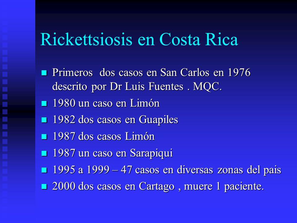 Rickettsiosis en Costa Rica Primeros dos casos en San Carlos en 1976 descrito por Dr Luis Fuentes. MQC. Primeros dos casos en San Carlos en 1976 descr