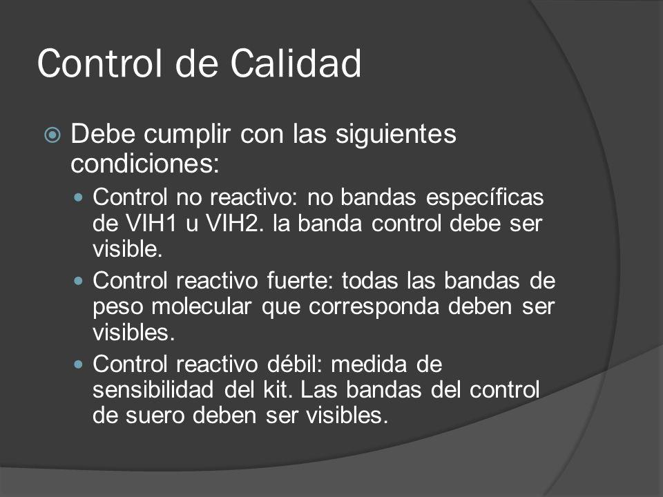 Control de Calidad Debe cumplir con las siguientes condiciones: Control no reactivo: no bandas específicas de VIH1 u VIH2. la banda control debe ser v