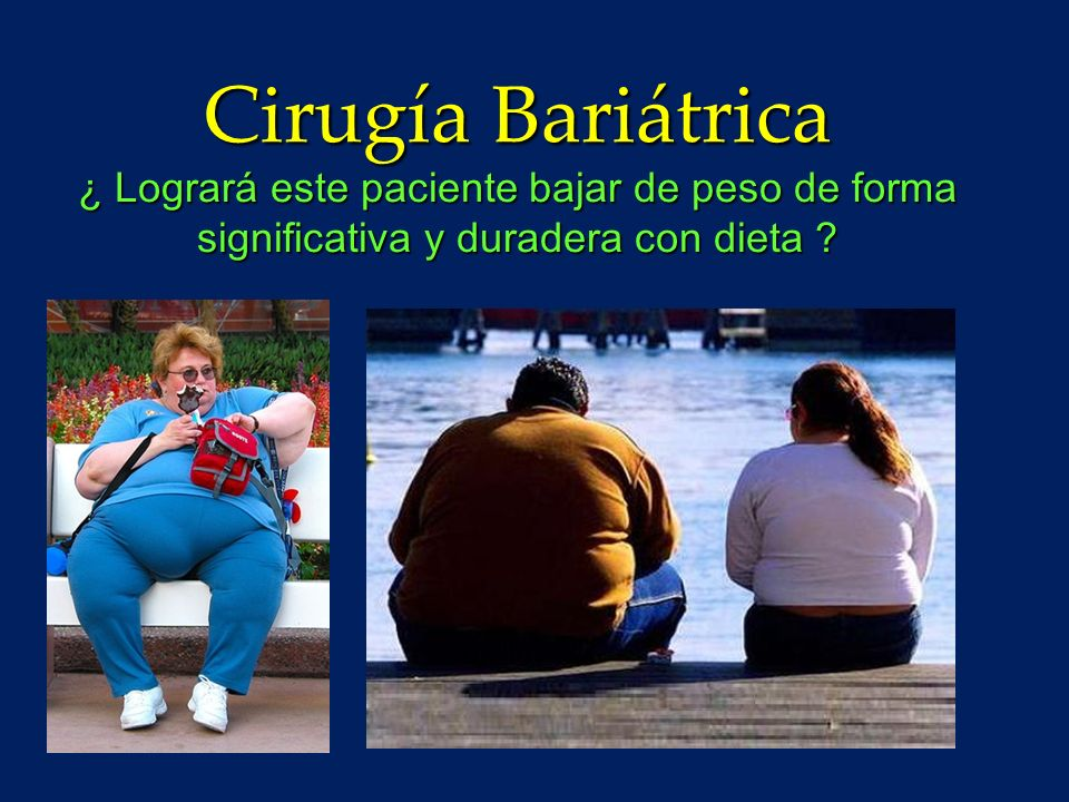 Cirugía Bariátrica ¿ Logrará este paciente bajar de peso de forma significativa y duradera con dieta ?