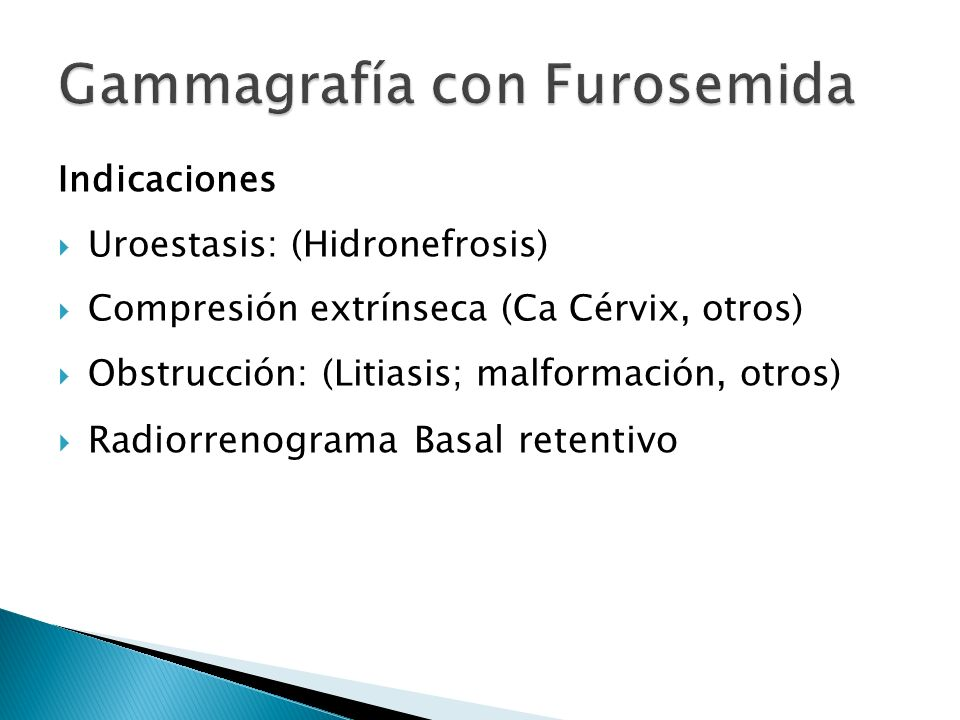 Indicaciones Uroestasis: (Hidronefrosis) Uroestasis: (Hidronefrosis) Compresión extrínseca (Ca Cérvix, otros) Compresión extrínseca (Ca Cérvix, otros) Obstrucción: (Litiasis; malformación, otros) Obstrucción: (Litiasis; malformación, otros) Radiorrenograma Basal retentivo Radiorrenograma Basal retentivo