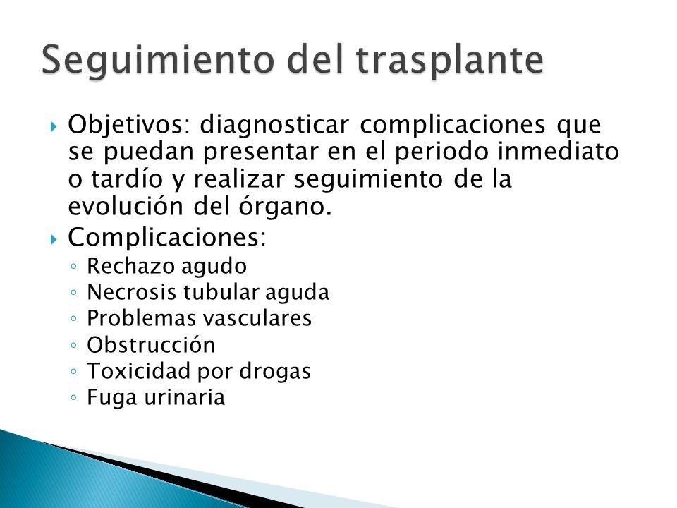 Objetivos: diagnosticar complicaciones que se puedan presentar en el periodo inmediato o tardío y realizar seguimiento de la evolución del órgano.
