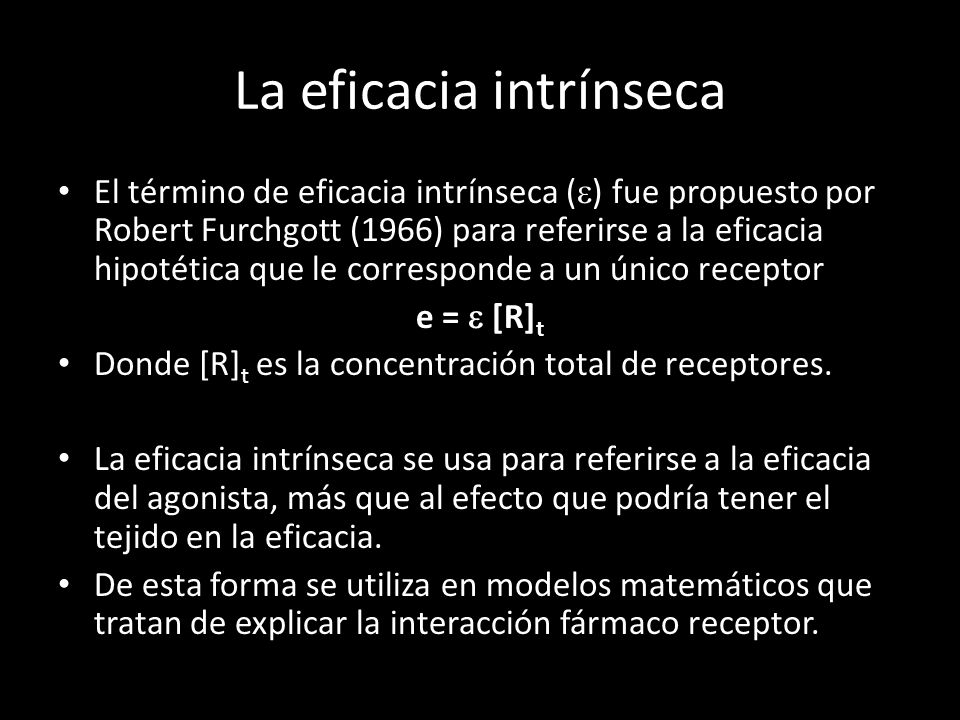 La eficacia intrínseca El término de eficacia intrínseca ( ) fue propuesto por Robert Furchgott (1966) para referirse a la eficacia hipotética que le