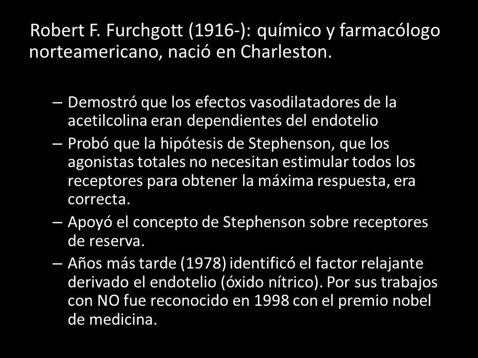 Robert F. Furchgott (1916-): químico y farmacólogo norteamericano, nació en Charleston. – Demostró que los efectos vasodilatadores de la acetilcolina