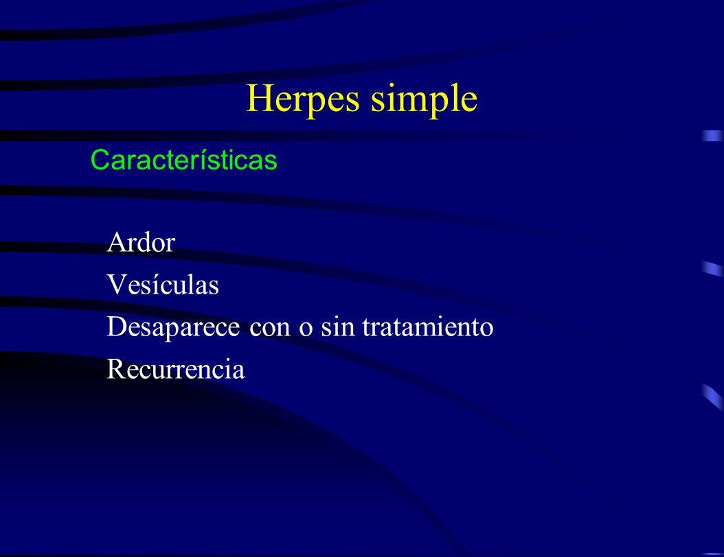 Herpes simple Ardor Vesículas Desaparece con o sin tratamiento Recurrencia Características