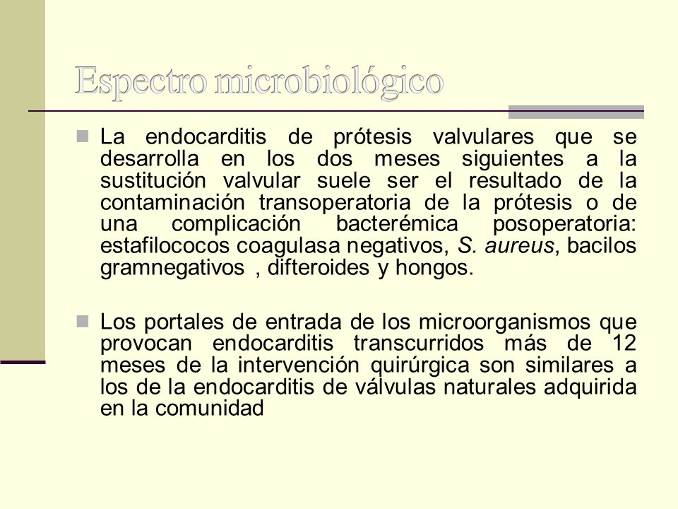 La endocarditis de prótesis valvulares que se desarrolla en los dos meses siguientes a la sustitución valvular suele ser el resultado de la contaminac