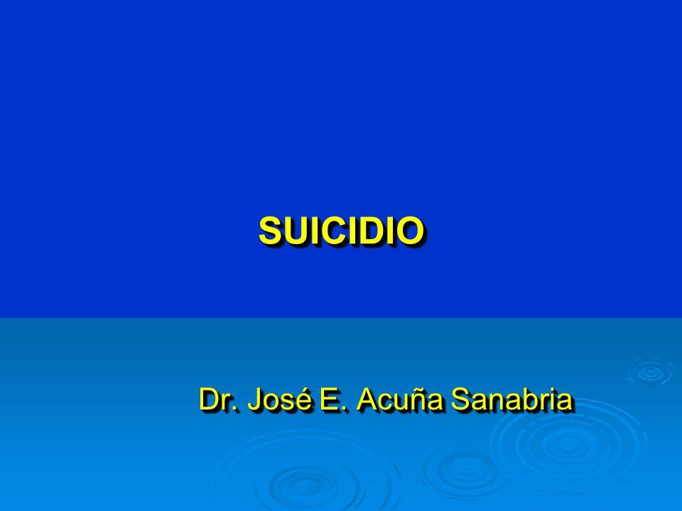 SUICIDIOSUICIDIO Dr. José E. Acuña Sanabria