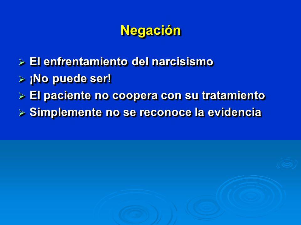 NegaciónNegación El enfrentamiento del narcisismo El enfrentamiento del narcisismo ¡No puede ser.