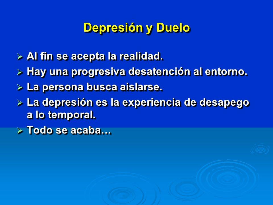 Depresión y Duelo Al fin se acepta la realidad. Al fin se acepta la realidad.